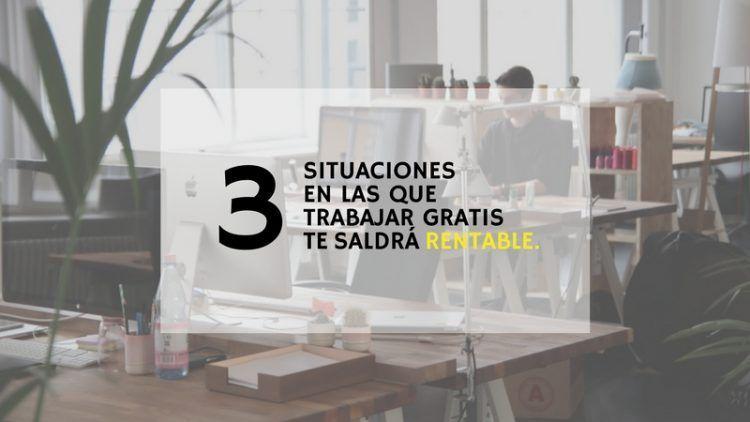 3 situaciones en las que trabajar gratis te saldrá rentable